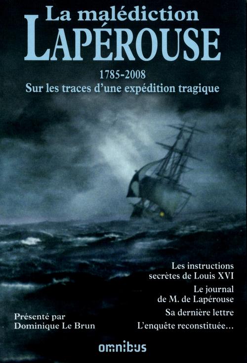 La malédiction Lapérouse ; 1785-2008 ; sur les traces d'une expédition tragique