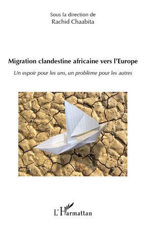 Migration Clandestine Africaine Vers L'Europe ; Un Espoir Pour Les Uns, Un Probleme Pour Les Autres