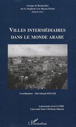 Vente EBooks : Villes intermédiaires dans le monde arabe  - Sid-Ahmed Souiah
