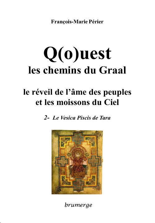Q(o)uest, les chemins du Graal, le réveil de l'âme des peuples et les moissons du ciel t.2 : le vesica piscis de Tara