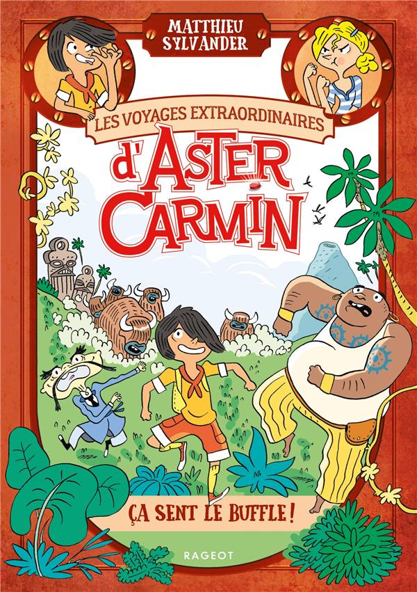 Les voyages extraordinaires d'Aster Carmin ; ça sent le buffle