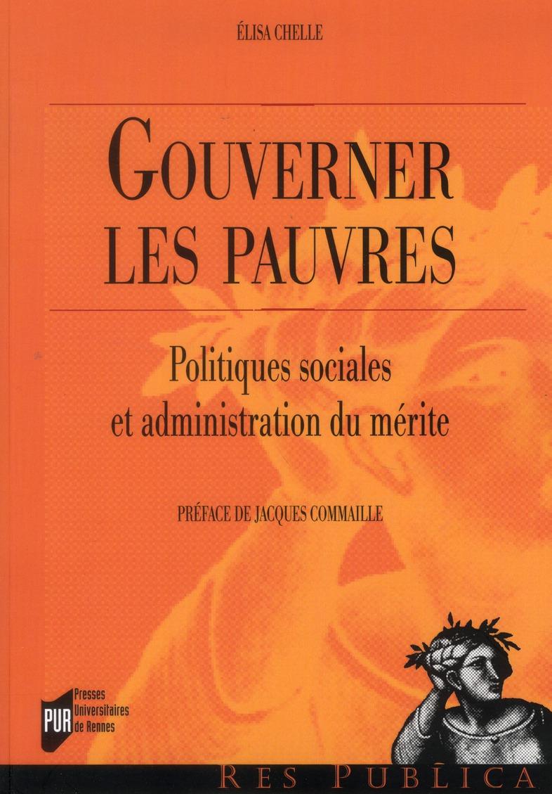 Gouverner les pauvres ; politiques sociales et administration du mérite