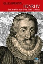 Henry IV ;  les années terribles dans l'ouest  - Gilles Bresson