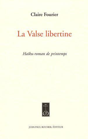 La valse libertine ; haïku-roman de printemps