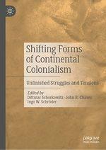 Shifting Forms of Continental Colonialism  - John R. Chavez - Dittmar Schorkowitz - Ingo W. Schroder