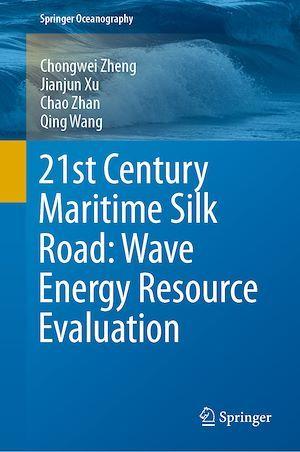 21st Century Maritime Silk Road: Wave Energy Resource Evaluation  - Chongwei Zheng  - Qing Wang  - Jianjun Xu  - Chao Zhan