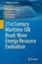 21st Century Maritime Silk Road: Wave Energy Resource Evaluation  - Jianjun Xu - Chongwei Zheng - Qing Wang - Chao Zhan