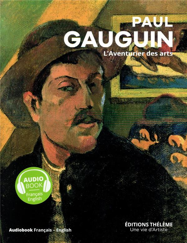 Paul Gauguin ; l'aventurier des arts