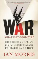 WAR: WHAT IS IT GOOD FOR?: - THE ROLE OF CONFLICT IN CIVILISATION, FROM PRIMATES TO ROBOTS