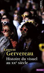 Histoire du visuel au XXe siècle  - Laurent GERVEREAU