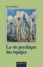 Vente EBooks : La vie psychique des équipes  - Denis Mellier