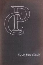 Vie de Paul Claudel et genèse de son oeuvre  - Louis CHAIGNE