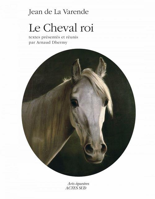 Le Cheval Roi  - Jean La varende  - Jean De La Varende