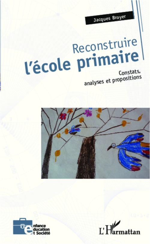 Reconstruire l'école primaire ; constats, analyse et propositions