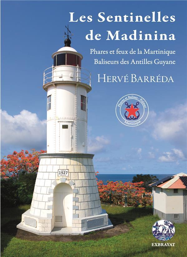 Les sentinelles de Madinina ; phares et feux de la Martinique, baliseurs des Antilles Guyane