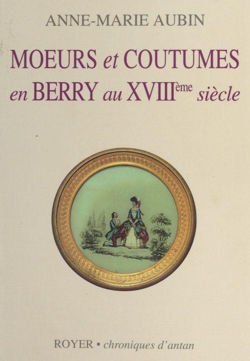Moeurs et coutumes en Berry au XVIIIe siècle