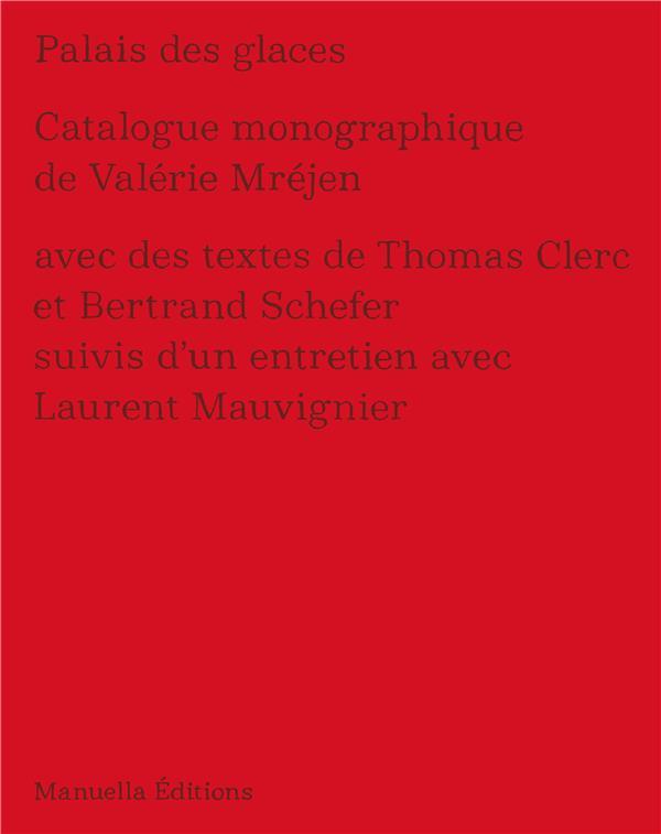 Palais de glaces ; catalogue monographique de Valérie Mréjen