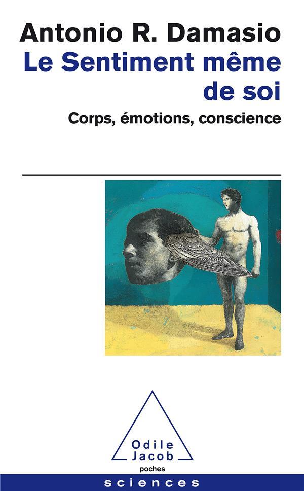 Le sentiment même de soi ; corps, émotions, conscience
