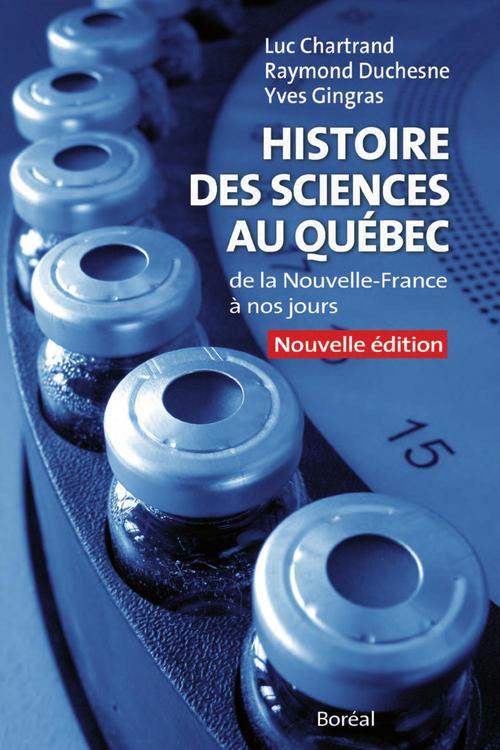 Histoire des sciences au Québec ; de la Nouvelle-France à nos jours