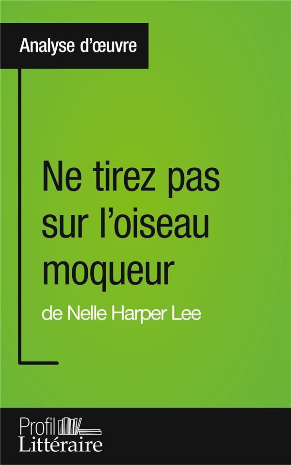 Ne tirez pas sur l'oiseau moqueur de Nelle Harper Lee ; analyse approfondie