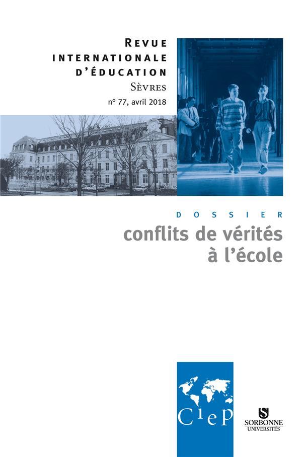 Revue internationale d'education de sevres n.77 ; les conflits de verites a l'ecole