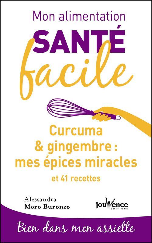 Mon alimentation santé facile T.5 ; curcuma & gingembre : mes épices miracles et 41 recettes ; bien dans mon assiette