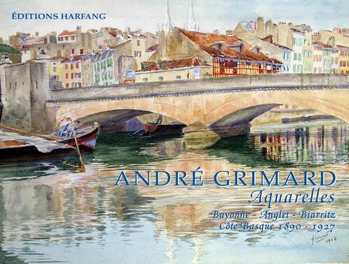 André Grimard ; aquarelles ; Bayonne, Anglet, Biarritz ; côte Basque 1890-1927