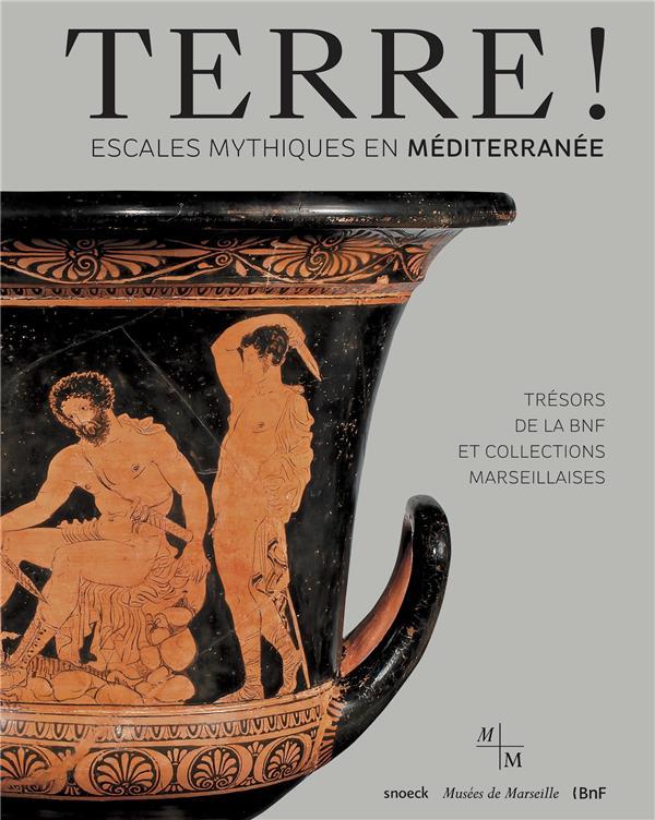 Terre ! ; escales mythiques en Méditerranée ; trésors de la BNF et collections marseillaises