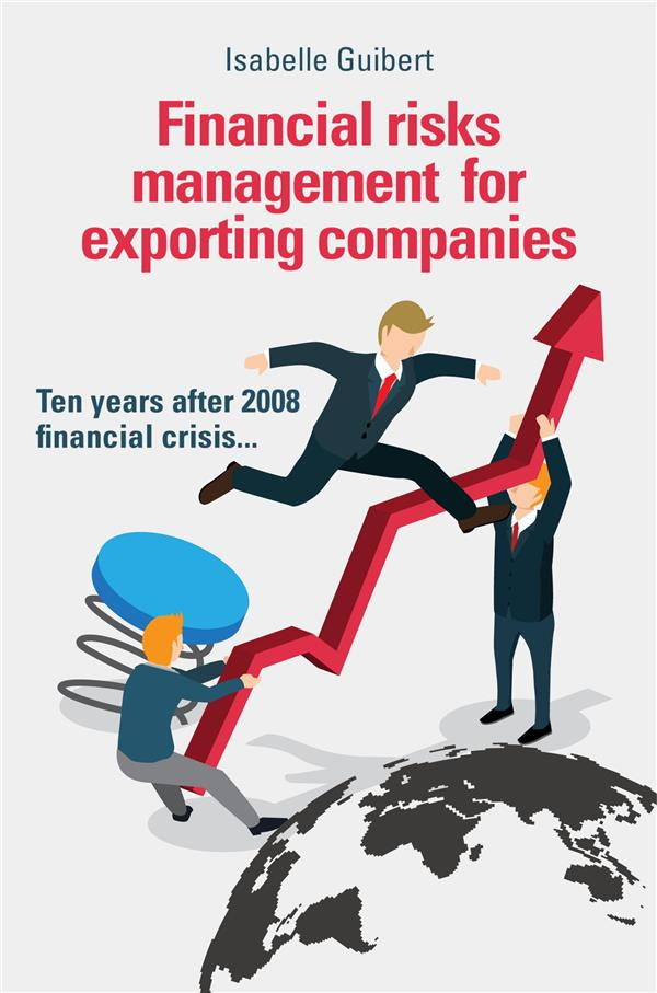 Financial risks management for exporting companies - ten years after 2008 financial crisis...