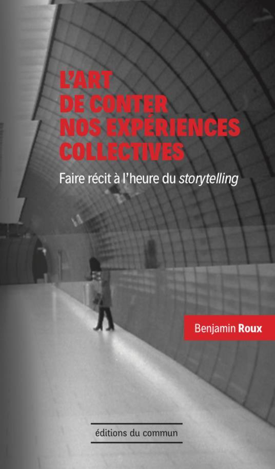 L'art de conter nos expériences collectives ; faire récit à l'heure du storytelling