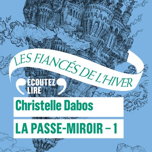 Vente AudioBook : La Passe-Miroir (Livre 1) - Les Fiancés de l'hiver  - Christelle Dabos
