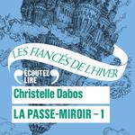 La Passe-miroir T.1 ; les fiancés de l'hiver  - Christelle Dabos - Christelle Dabos