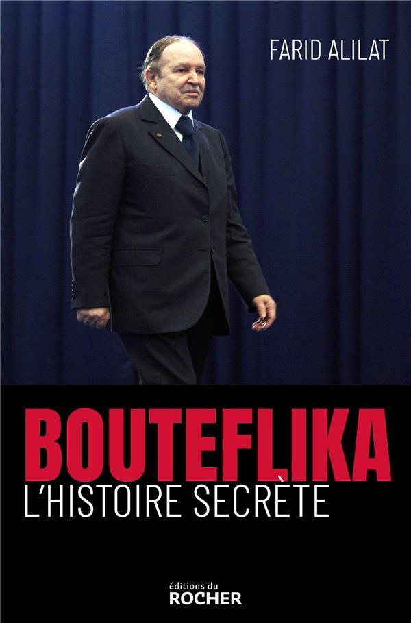 ALILAT FARID - BOUTEFLIKA. L'HISTOIRE SECRETE