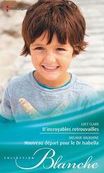 Vente Livre Numérique : D'incroyables retrouvailles - Nouveau départ pour le Dr Isabella  - Lucy Clark - Melanie Milburne