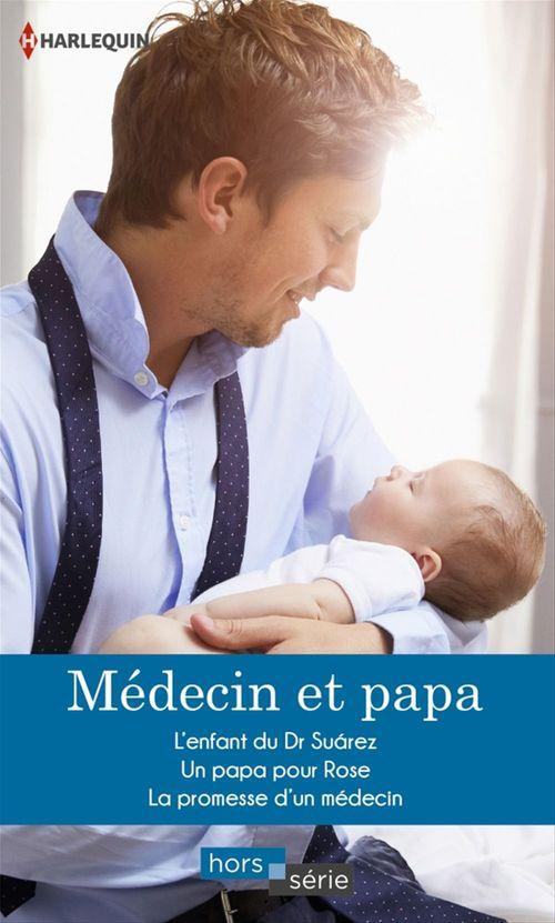 Médecin et papa ; l'enfant du Dr Suarez, un papa pour Rose, la promesse d'un médecin