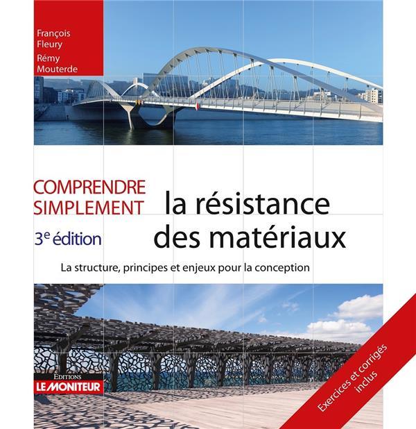 Comprendre simplement ; la résistance des matériaux ; la structure, principes et enjeux pour la conception (3e édition)