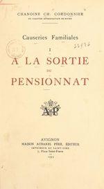 Causeries familiales (1). À la sortie du pensionnat  - Charles Cordonnier