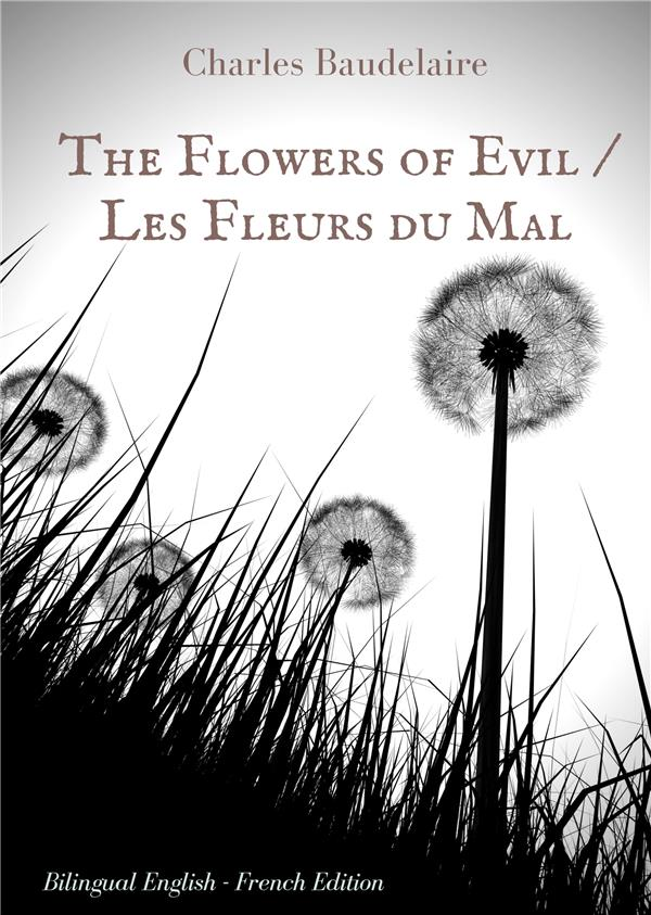 the flowers of evil les fleurs du mal english french bilingual edition