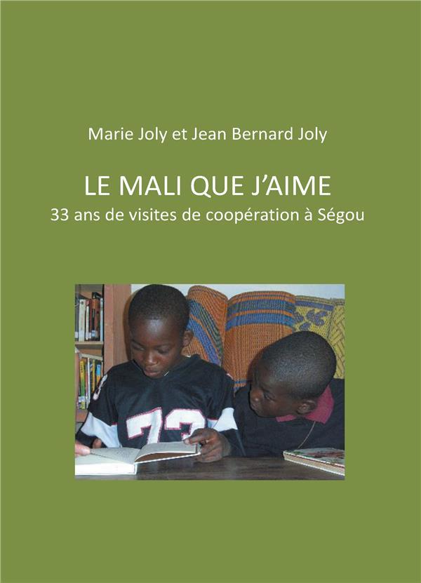 Le Mali que j'aime ; 33 ans de visites de coopération à Ségou