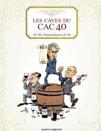 la trilogie bordelaise t.3 ; les caves du CAC 40 ; les dix commandements du vin