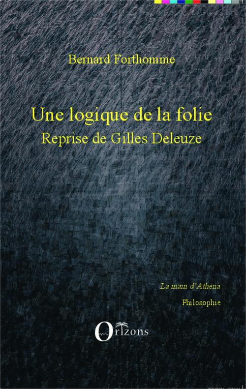Logique de la folie reprise de Gilles Deleuze