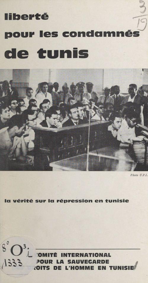 Liberté pour les condamnés de Tunis  - Comite International Pour La Sauvegarde Des Droits De L'Homme En Tunisie