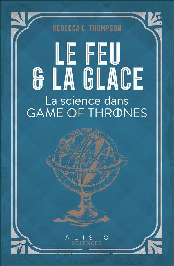 Le feu et la glace ; la science dans Game of Thrones