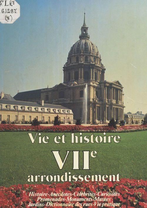 Vie et histoire du VIIe arrondissement : Saint-Thomas-d'Aquin, Invalides, École militaire, Gros-Caillou  - Brigitte Gournay  - Colette Lamy-Lassalle  - Diane Baude