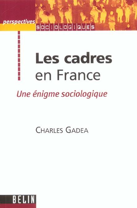 Les cadres en France ; une énigme sociologique