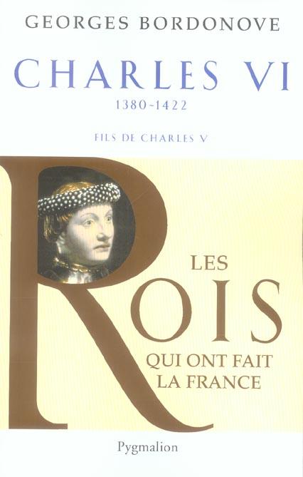 Les rois qui ont fait la France ; Charles VI, 1380-1422 ; fils de Charles V