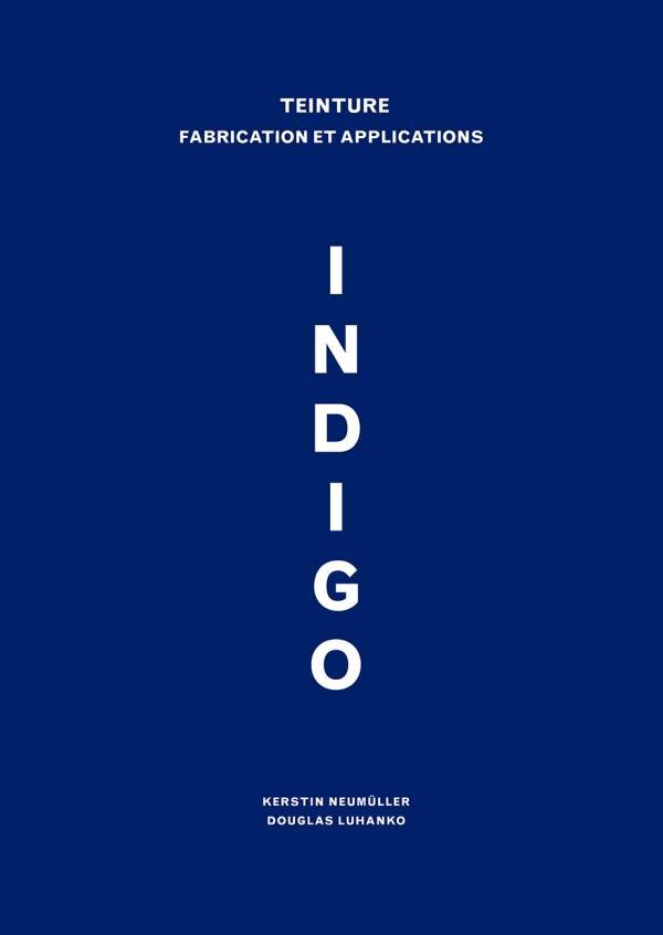 INDIGO  -  TEINTURE, FABRICATION ET APPLICATIONS LUHANKO, DOUGLAS