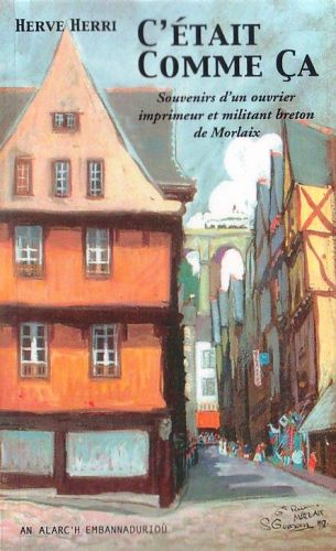 C'était comme ça ; souvenirs d'un ouvrier imprimeur et militant breton de Morlaix
