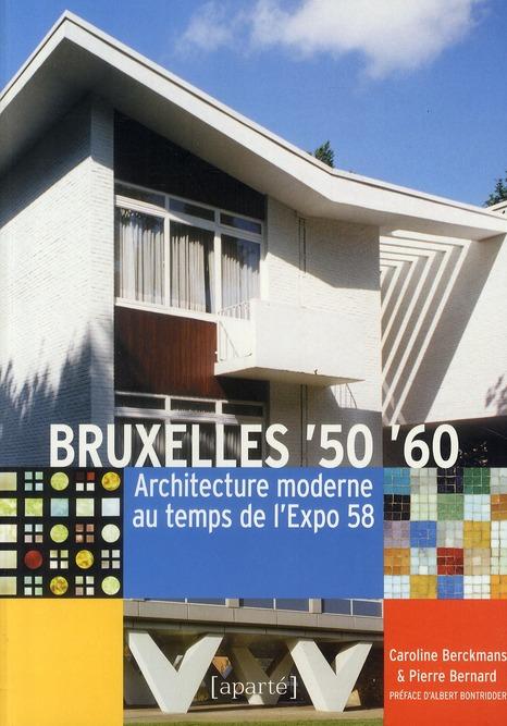 Bruxelles '50 '60 ; architecture moderne au temps de l'Expo 58