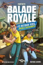 Balade Royale, Tome 2 : Retour vers Royale Suprématie - Lecture roman ado Fortnite - Dès 11 ans  - Mathias Lavorel